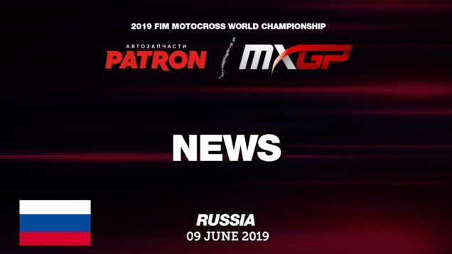 NEWS Highlights – PATRON MXGP of Russia 2019